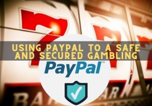 Online slots with PayPal to a safe and secured gambling